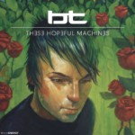 Album Review: BT – These Hopeful Machines (F! Recs / Soulcandi)