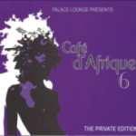 Album Review: Palace Lounge Presents Cafe D'Afrique 6 – The Private Edition – Various Artists (David Gresham Rec)