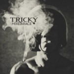 Album Review: Tricky – Mixed Race (Just Music)