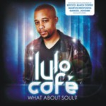 Album Review: What About Soul – Various Mixed by Lulo Cafe (Soulcandi)