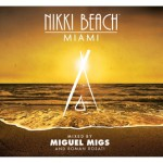 New Release: Miguel Migs Miami, Nikki Beach – House music, heritage and luxury combined