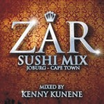 ZAR – Sushi Mix – Joburg – Cape Town Mixed by Kenny Kunene (Soulcandi Records)