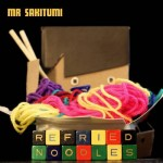 MR SAKITUMI Releases His New FREE EP, REFRIED NOODLES!