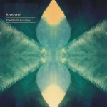 Bonobo – The Northern Borders – Ninja Tunes