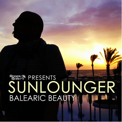 Roger Shah Presents Sunlounger - Balearic Beauty (Out Now)