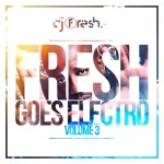 Fresh Goes Electro 3 – released by Soul Candi Records