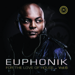 Euphonik For The Love Of House Vol. 6 Release