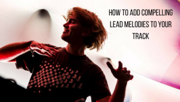 How to add compelling lead melodies to your track [video]
