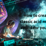 How to create the classic acid main lead sound for your track