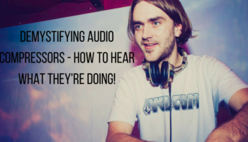 Demystifying Audio Compressors – How to hear what they're doing! [VIDEO]