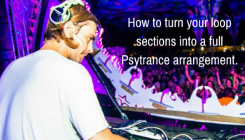 How to turn your loop sections into a full Psytrance arrangement