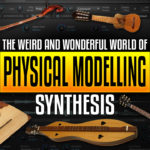 The weird and wonderful world of physical modelling synthesis [Tutorial]