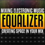 Equaliser Tips to create separate layers in your mix