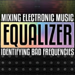 Equaliser tutorial – find and remove bad frequencies in your mix
