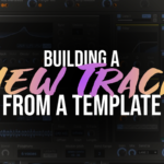 Workflow tips for crafting a new track from a template