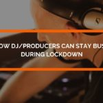 How DJ/Producers can stay busy during lockdown