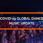Covid-19 Global Dance Music Update