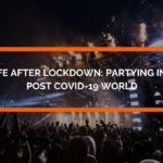 Life after lockdown: partying in a post COVID-19 world