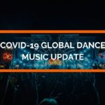 COVID-19 Global Dance Music update, first week of May
