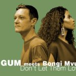 Ralf GUM meets Bongi Mvuyana – Don't Let Them Love You